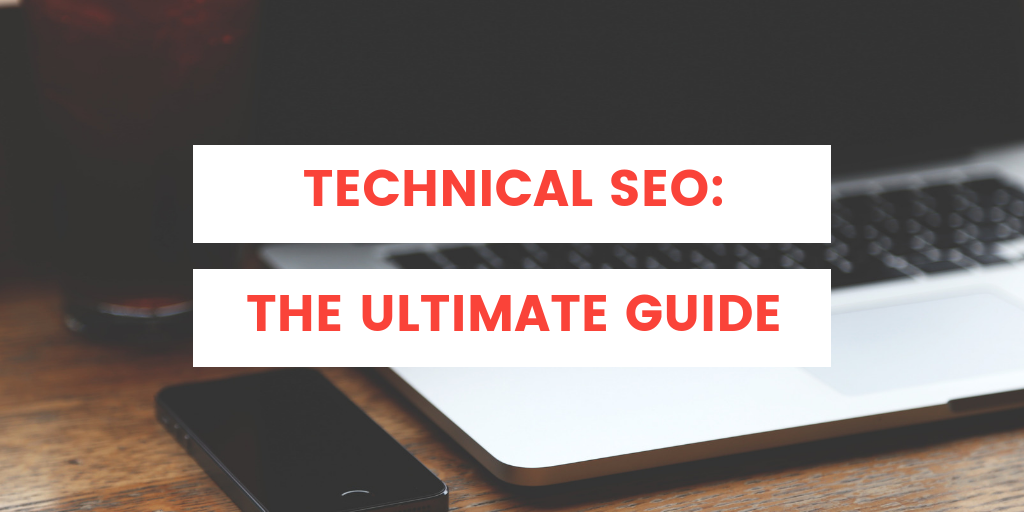 The ultimate guide to Technical SEO